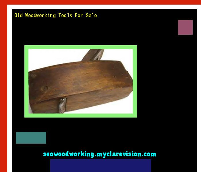 Old Woodworking Tools For Sale 081947 - Woodworking Plans and Projects!