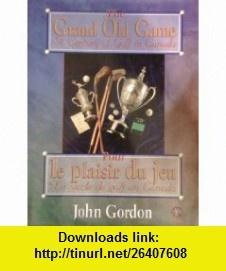 The grand old game A century of golf in Canada = Pour le plaisir du jeu  un siecle de golf au Canada (9781895629477) John Gordon , ISBN-10: 1895629470  , ISBN-13: 978-1895629477 ,  , tutorials , pdf , ebook , torrent , downloads , rapidshare , filesonic , hotfile , megaupload , fileserve