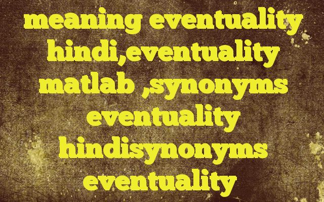 meaning eventuality hindi,eventuality matlab ,synonyms eventuality hindisynonyms eventuality Meaning of  eventuality in Hindi  SYNONYMS AND OTHER WORDS FOR eventuality  इमकान→eventuality अवसर→opportunity,occasion,chance,time,hour,eventuality संभावना→possibility,probability,likelihood,potential,presumption,eventuality मौक़ा→chance,opportunity,...