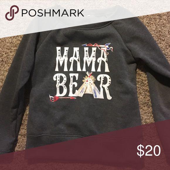 Brand new mama bear sweatshirt! Brand new mama bear sweatshirt! Size large but runs more like a small or medium. Never been worn Tops Sweatshirts & Hoodies