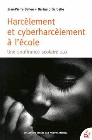 Harcèlement et cyberharcèlement à l'école : la souffrance 2.0 de J.P Bellon et  B. Gardette..