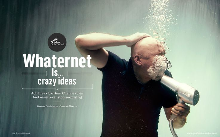 #whaternet is... crazy #ideas. Act. Break the barriers, change the rules. And never stop surprising.