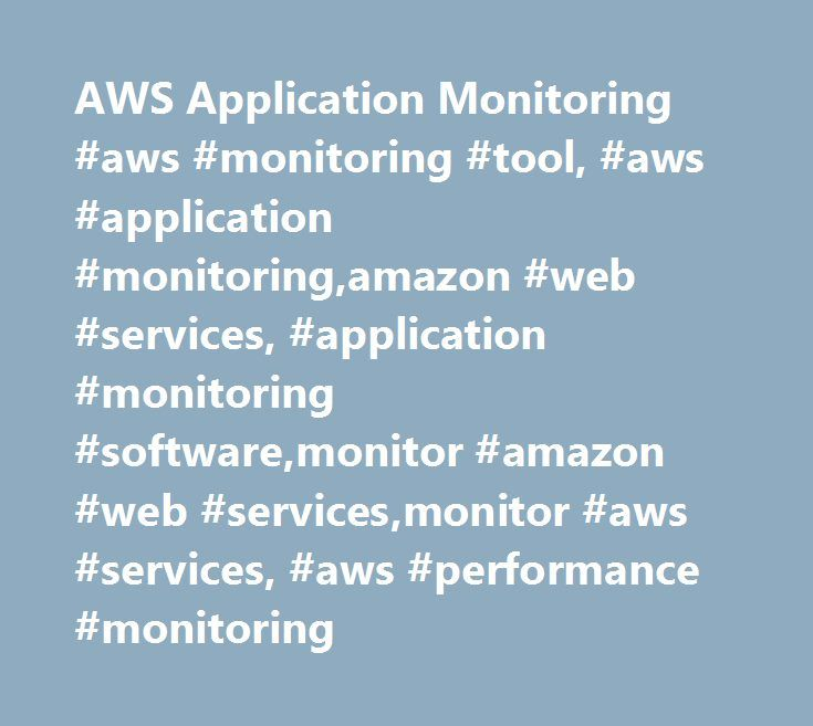 AWS Application Monitoring #aws #monitoring #tool, #aws #application #monitoring,amazon #web #services, #application #monitoring #software,monitor #amazon #web #services,monitor #aws #services, #aws #performance #monitoring http://netherlands.remmont.com/aws-application-monitoring-aws-monitoring-tool-aws-application-monitoringamazon-web-services-application-monitoring-softwaremonitor-amazon-web-servicesmonitor-aws-services-aws/  # Application Monitoring for Amazon Web Services. List of Basic…