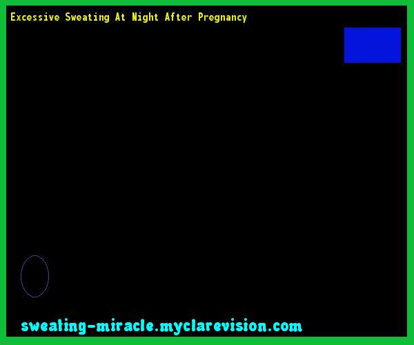 Excessive Sweating At Night After Pregnancy 194219 - Your Body to Stop Excessive Sweating In 48 Hours - Guaranteed!