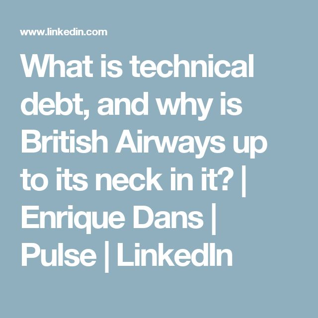 What is technical debt, and why is British Airways up to its neck in it? | Enrique Dans | Pulse | LinkedIn