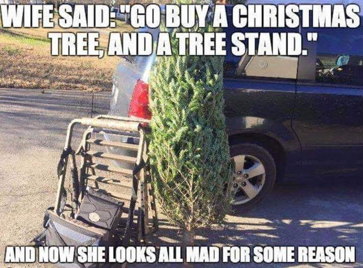 wife said go buy a Christmas tree,and a tree stand,and now she looks all mad for some reason,hunting tree stand,humor,why you mad,meme http://riflescopescenter.com/nikon-monarch-review/