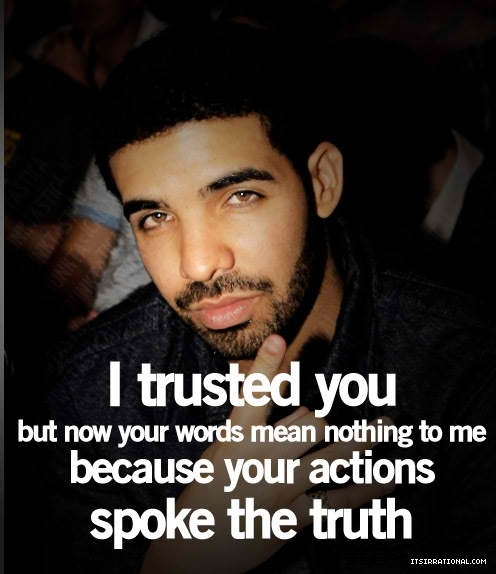 I trusted youAction Spoke, Life, I Trust You, Drake Quotes, True, Truths, Speak Louder, Favorite Quotes, Action Speak