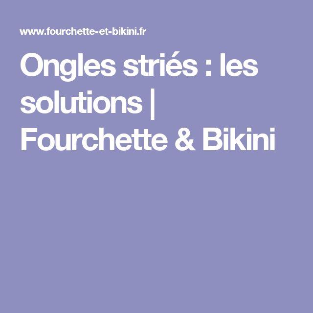 Ongles striés : les solutions   Fourchette & Bikini