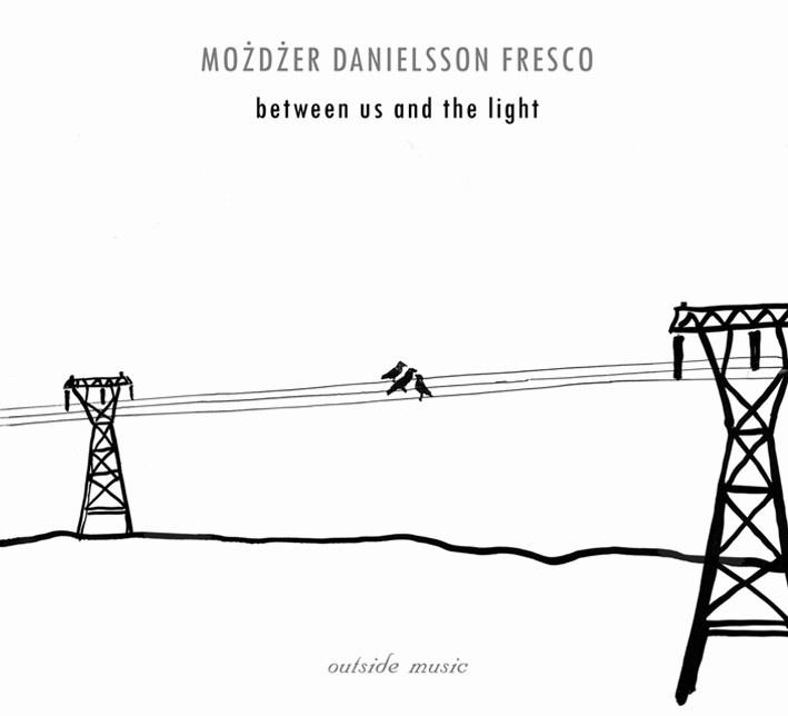 Możdżer Danielsson Fresco - 2006 - Between us and the light