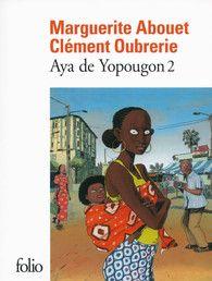 Aya de Yopougon Tome 2- Folio BD - Folio - GALLIMARD - Adjoua vient d'accoucher. Mais son fils ne ressemble pas du tout à son mari Moussa…  Retrouvez Aya, Bintou, Adjoua et leurs familles dans ce deuxième volume des aventures d'Aya de Yopougon.