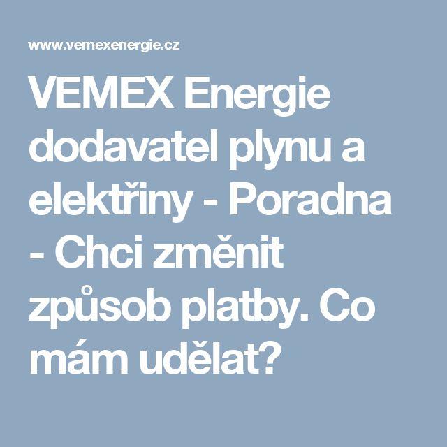 VEMEX Energie dodavatel plynu a elektřiny - Poradna - Chci změnit způsob platby. Co mám udělat?