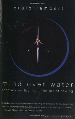 Mind Over Water: Lessons on Life from the Art of Rowing: Craig Lambert…