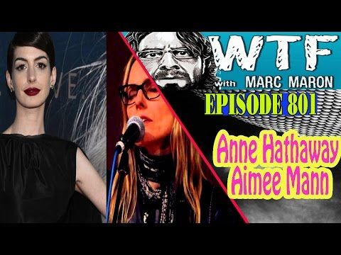 WTF with Marc Maron Podcast - Anne Hathaway / Aimee Mann - Episode 801