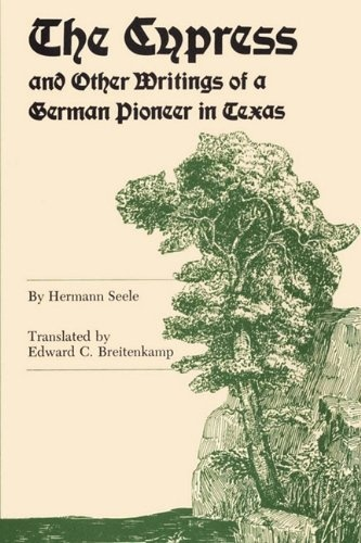 The Cypress and Other Writings of a German Pioneer in Texas (Elma Dill Russell Spencer Foundation Series) by Hermann Seele, http://www.amazon.com/dp/0292729863/ref=cm_sw_r_pi_dp_kdwMrb1JKTMTZ