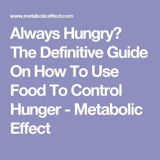 Always Hungry? The Definitive Guide On How To Use Food To Control Hunger - Metabolic Effect