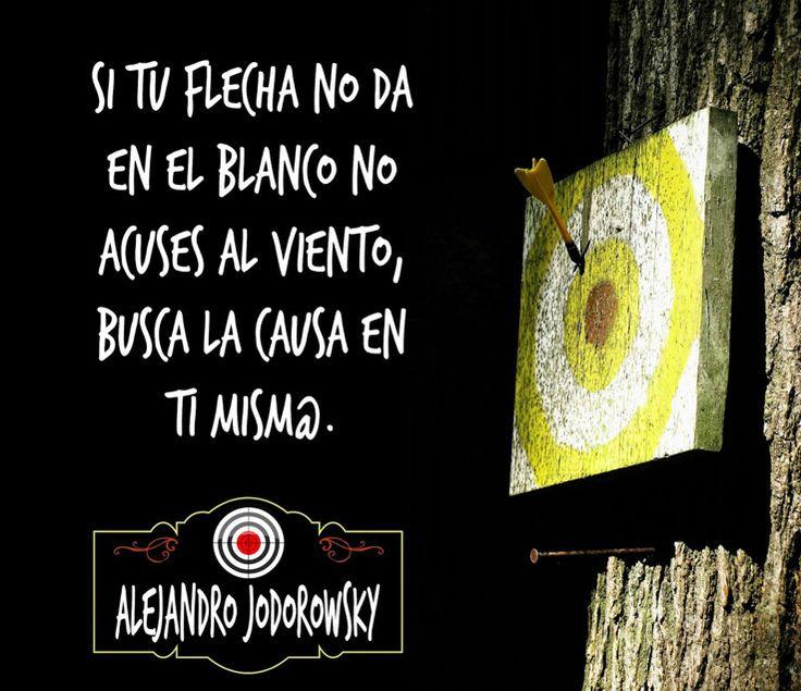 ... Si tu flecha no da en el blanco, no acuses al viento, busca la causa en ti misma. Alejandro Jodorowsky. ¿Cómo Reaccionas Cuando Tu Flecha No Da En El Blanco?.