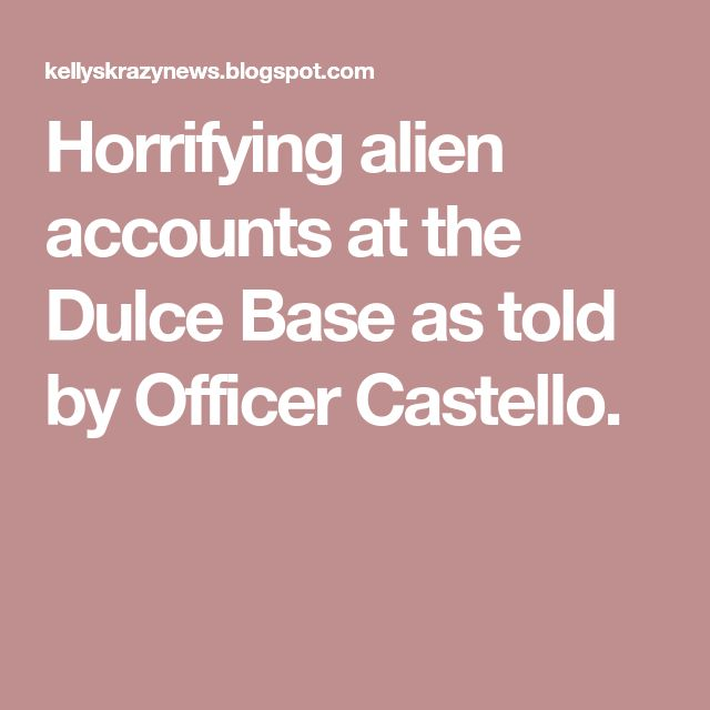 Horrifying alien accounts at the Dulce Base as told by Officer Castello.