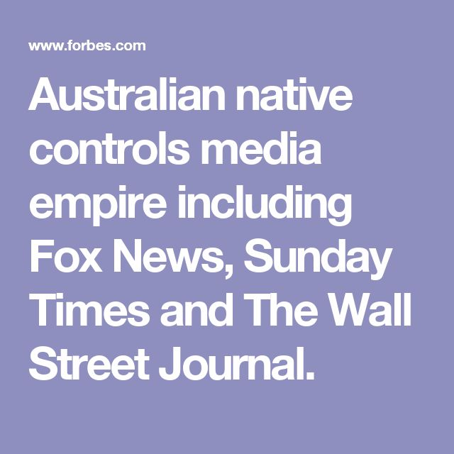Australian native controls media empire including Fox News, Sunday Times and The Wall Street Journal.