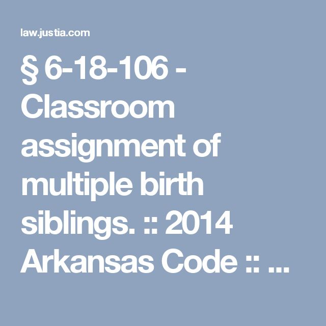 § 6-18-106 - Classroom assignment of multiple birth siblings. :: 2014 Arkansas Code :: US Codes and Statutes :: US Law :: Justia