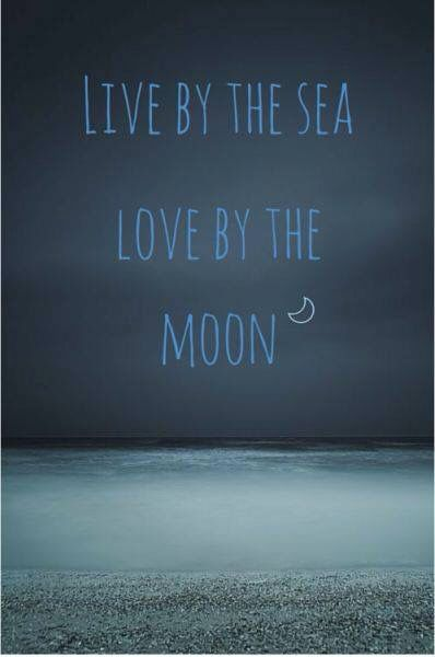 Live by the Sea...Love by the Moon  ~