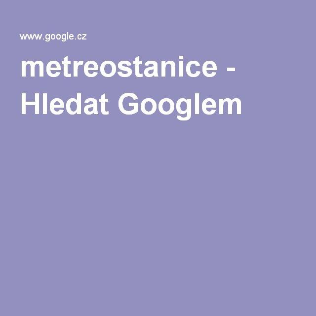 metreostanice - Hledat Googlem