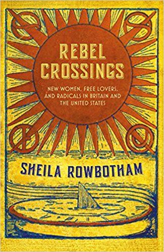Rebel Crossings: New Women, Free Lovers, and Radicals in Britain and the United States: Sheila Rowbotham: 9781784785888: Books - Amazon.ca