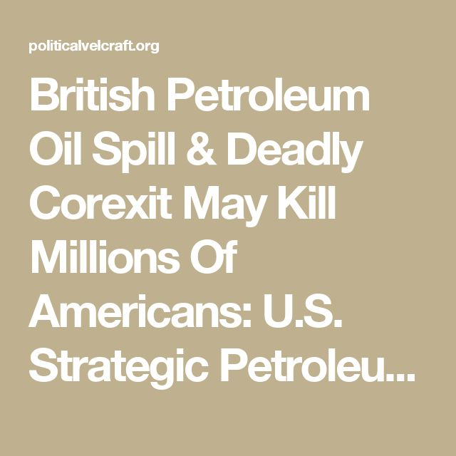 British Petroleum Oil Spill & Deadly Corexit May Kill Millions Of Americans: U.S. Strategic Petroleum Reserves Stored In Collapsing Salt Domes On Coast Of Louisiana  |  Political Vel Craft