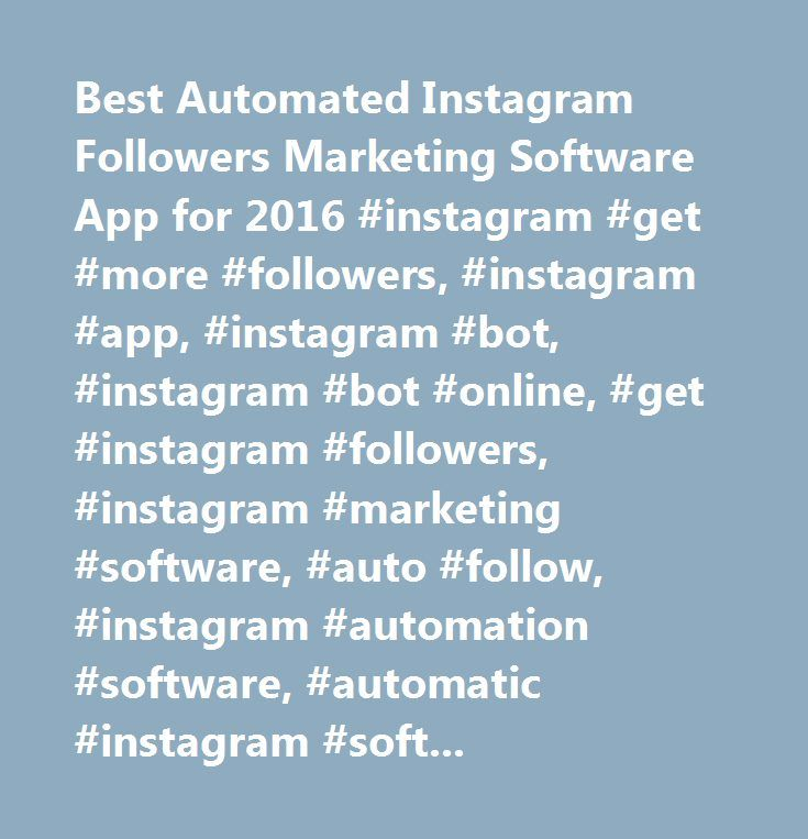 Best Automated Instagram Followers Marketing Software App for 2016 #instagram #get #more #followers, #instagram #app, #instagram #bot, #instagram #bot #online, #get #instagram #followers, #instagram #marketing #software, #auto #follow, #instagram #automation #software, #automatic #instagram #software, #follow #bot, #followers #bot, #instagram, #bot, #tool, #software, #marketing #software, #best #instagram #marketing #software, #instagram #marketing #tool, #automated #instagram #software…