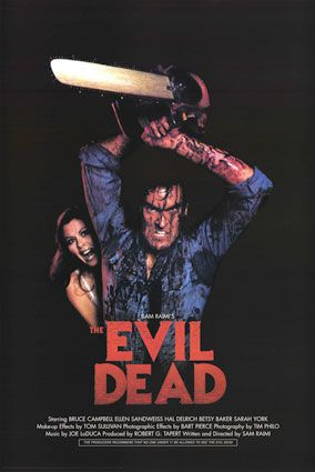 Evil dead :) one my first horrors I ever watched back when I was too young to be watching these things. I love Bruce Campbell :)