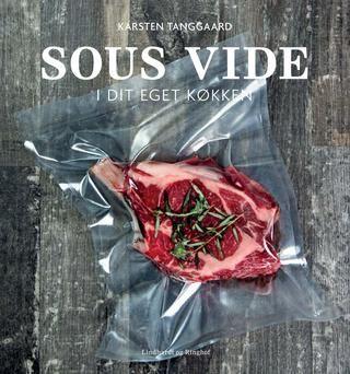 """Sous Vide i dit eget køkken - læseprøve  """"Sous vide i dit eget køkken"""" er både en grundbog til begyndere, der vil i gang med sous vide, og en bog med inspiration og ny viden til erfarne brugere."""
