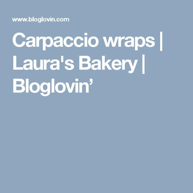 Carpaccio wraps | Laura's Bakery | Bloglovin'