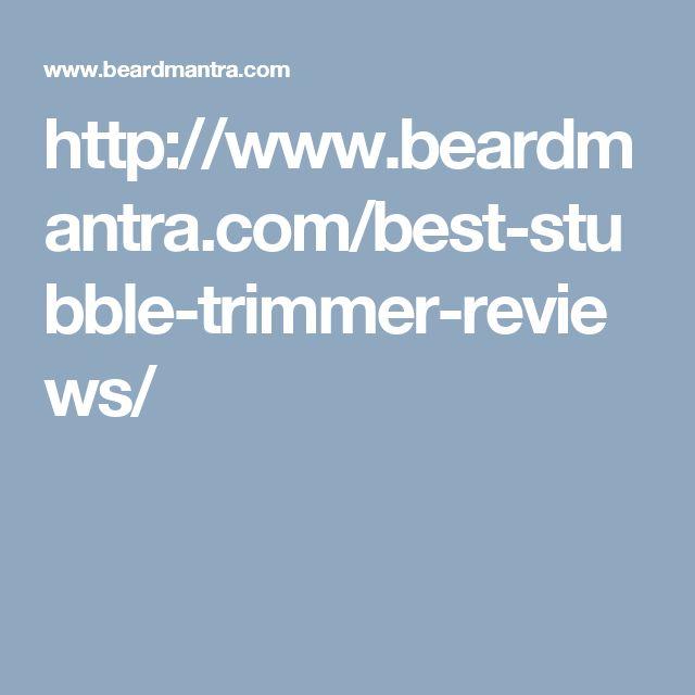 http://www.beardmantra.com/best-stubble-trimmer-reviews/