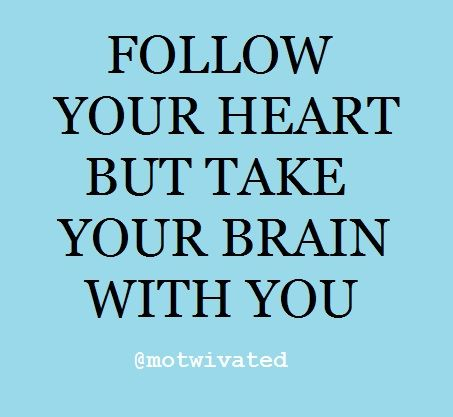 """Follow your heart but take your brain with you."" #wisdom #quote Words of Wisdom / Inspiring Quotes Sayings"
