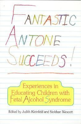 Fantastic Antone Succeeds: Experiences in Educating Children with Fetal Alcohol Syndrome