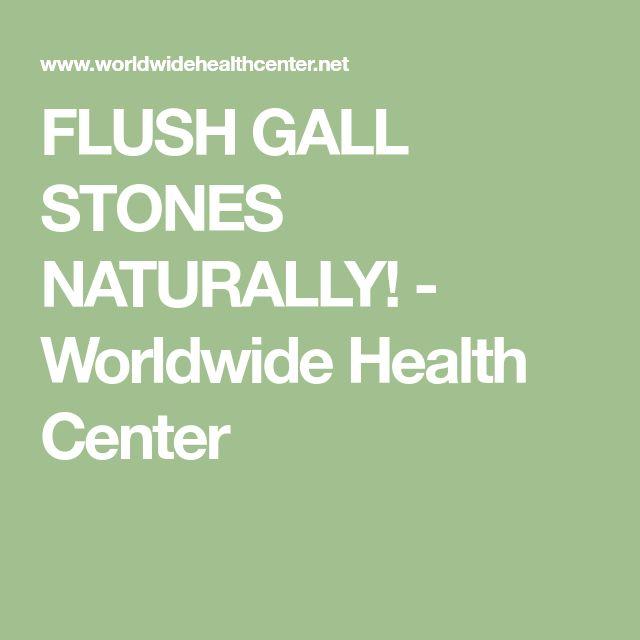 FLUSH GALL STONES NATURALLY! - Worldwide Health Center
