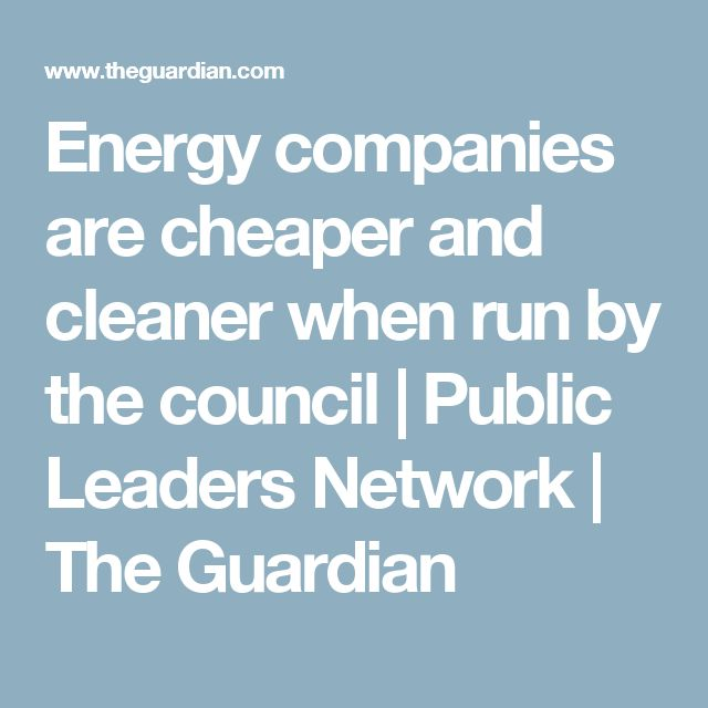 Energy companies are cheaper and cleaner when run by the council | Public Leaders Network | The Guardian