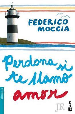 Perdona si te llamo amor - Federico Moccia.