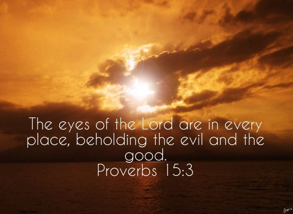 Breaking Up and Moving On Quotes :    QUOTATION – Image :    Quotes Of the day  – Description  The eyes of the Lord are in every place, beholding the evil and the good.  Proverbs 15:3  Sharing is Power  – Don't forget to share this quote !  - #Movingon https://hallofquotes.com/2017/07/27/breaking-up-and-moving-on-quotes-the-eyes-of-the-lord-are-in-every-place-beholding-the-evil-and-the-good-prove/