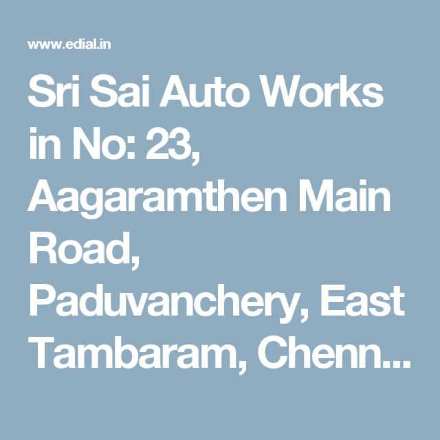 Sri Sai Auto Works in No: 23, Aagaramthen Main Road, Paduvanchery, East Tambaram, Chennai | Best Yellowpages, Best Automobile Glass Dealers, Best Car Glass Repair and Services, Best Car Battery Repair and Services, Best Car Spare Parts Dealers, Best Car Accessories, Best Car Audio Stereo Sale Service, Best Car Polish Cleaning Service, India