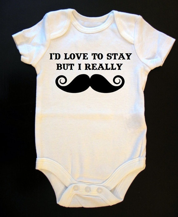 I'd Love To Stay But I Really Mustache Onesie or by SaucyToT, $14.00