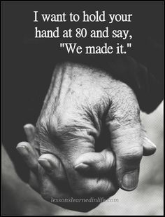 """I want to hold your hand at 80 and say """"We made it""""."""