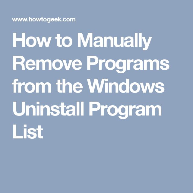 How to Manually Remove Programs from the Windows Uninstall Program List