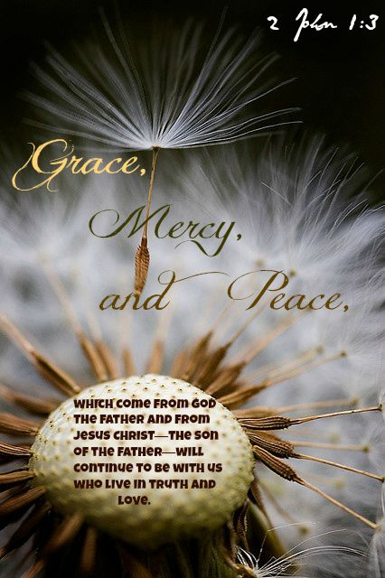 2 John 1:3 Grace, mercy, and peace.: