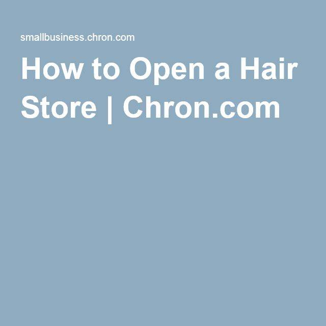 How to Open a Hair Store | Chron.com