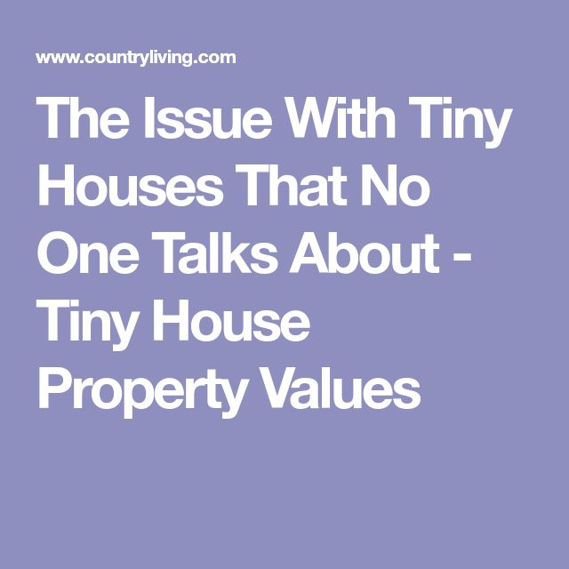 The Issue With Tiny Houses That No One Talks About - Tiny House Property Values