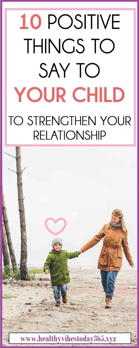 10 positive Dinge zu Ihrem Kind zu sagen, um Ihre Beziehung zu stärken