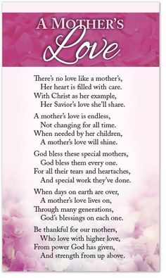 There's no love like a mother's, Her heart is filled with care. With Christ as her example, Her Savior's love she'll share. A mother's love is endless, Not changing for all time. When needed by her ch
