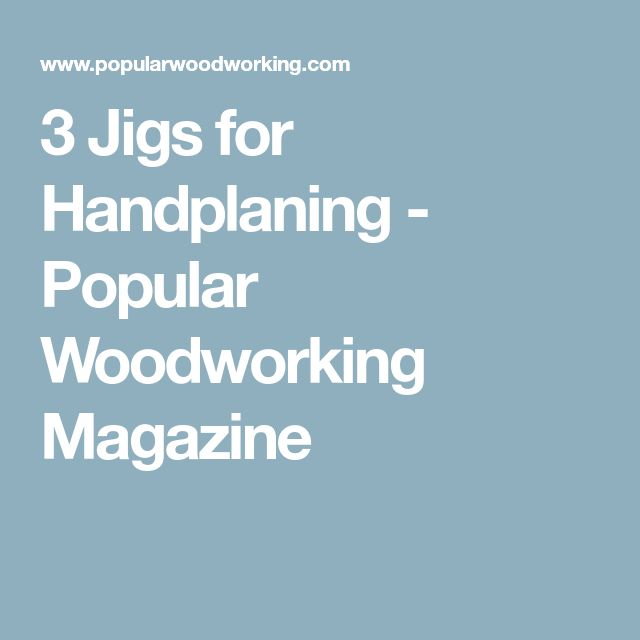 3 Jigs for Handplaning - Popular Woodworking Magazine