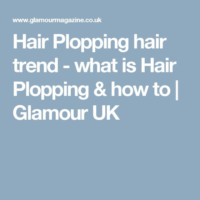 Hair Plopping hair trend - what is Hair Plopping & how to | Glamour UK