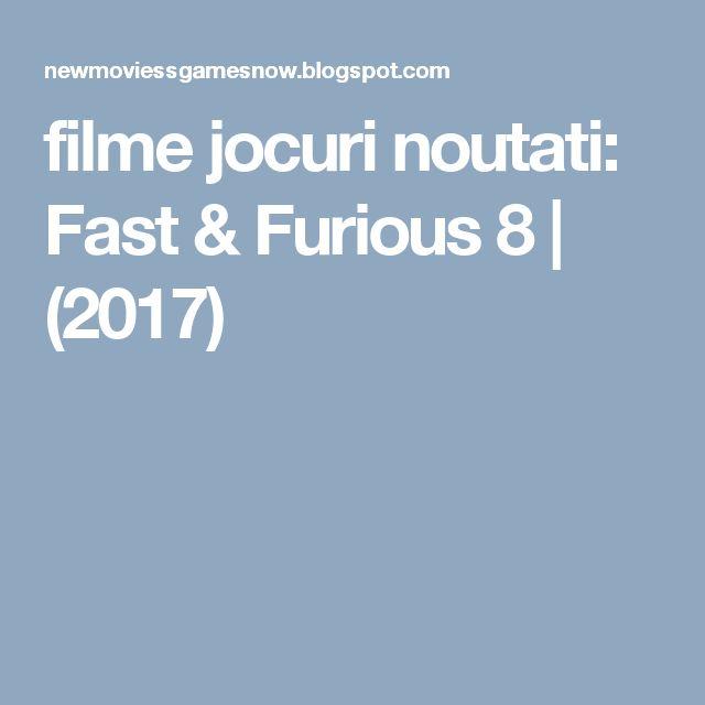 filme jocuri noutati: Fast & Furious 8 | (2017)